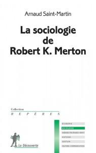 """La sociologie de Robert K. Merton"", de Arnaud Saint-Martin, Paris, La Découverte, coll. ""Repères"", 2013, 10 euros."
