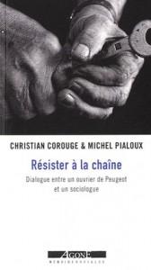 Michel Pialoux, Christian Corouge, Résister à la chaine. Dialogue entre un ouvrier de Peugeot et un sociologue, Agone, 2011.